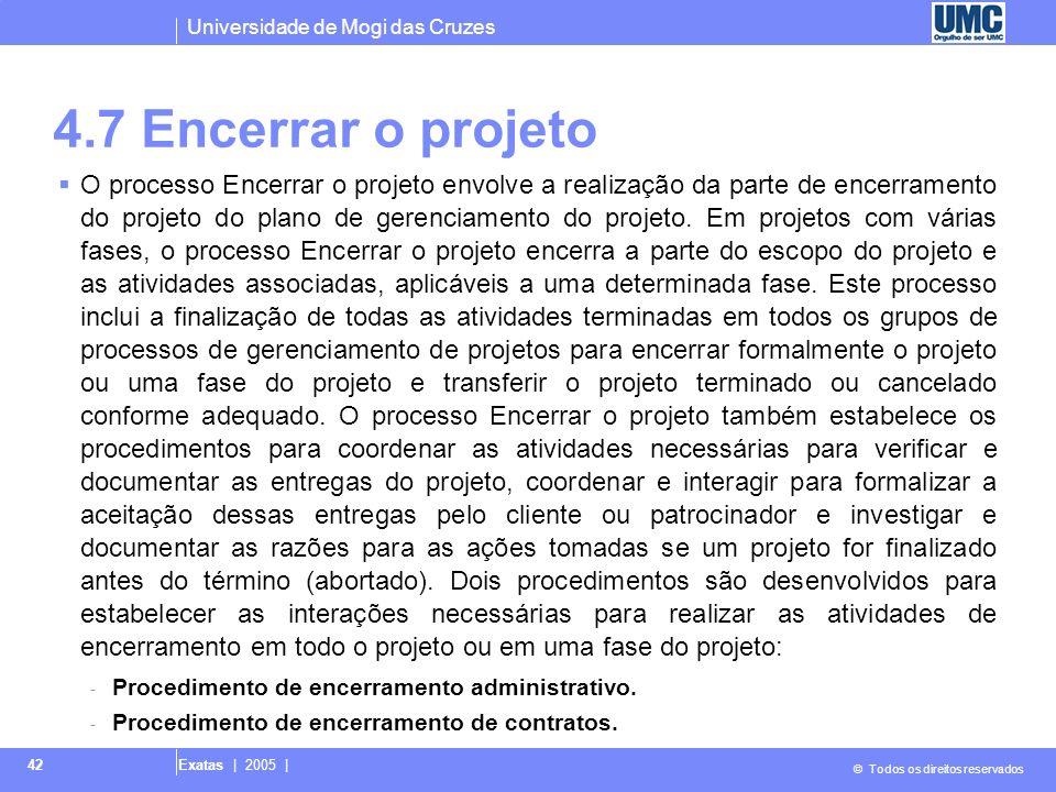 Universidade de Mogi das Cruzes © Todos os direitos reservados Exatas | 2005 | 42 4.7 Encerrar o projeto O processo Encerrar o projeto envolve a reali