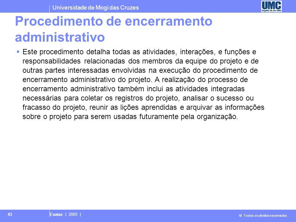 Universidade de Mogi das Cruzes © Todos os direitos reservados Exatas | 2005 | 43 Procedimento de encerramento administrativo Este procedimento detalh