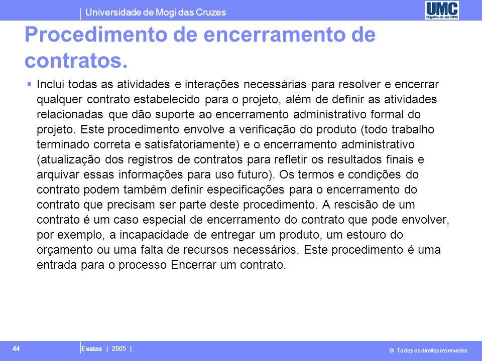 Universidade de Mogi das Cruzes © Todos os direitos reservados Exatas | 2005 | 44 Procedimento de encerramento de contratos. Inclui todas as atividade