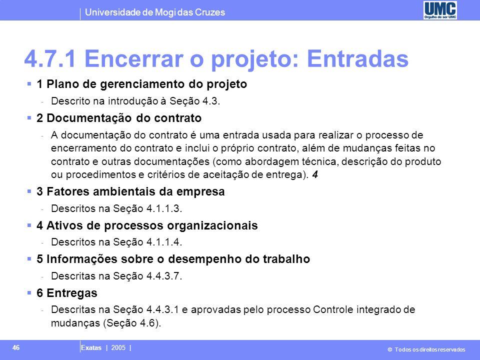 Universidade de Mogi das Cruzes © Todos os direitos reservados Exatas | 2005 | 46 4.7.1 Encerrar o projeto: Entradas 1 Plano de gerenciamento do proje