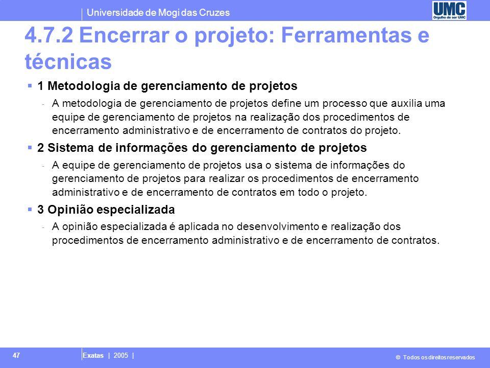 Universidade de Mogi das Cruzes © Todos os direitos reservados Exatas | 2005 | 47 4.7.2 Encerrar o projeto: Ferramentas e técnicas 1 Metodologia de ge