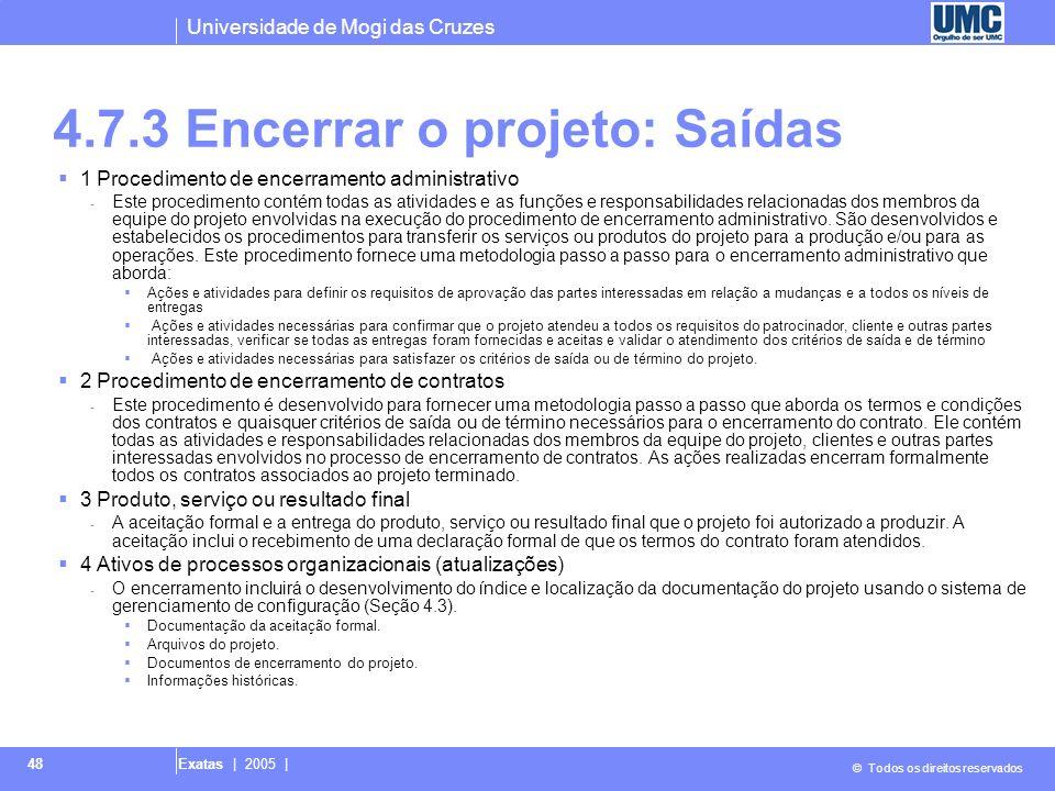 Universidade de Mogi das Cruzes © Todos os direitos reservados Exatas | 2005 | 48 4.7.3 Encerrar o projeto: Saídas 1 Procedimento de encerramento admi