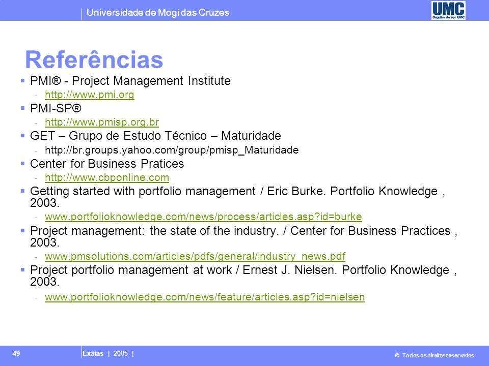 Universidade de Mogi das Cruzes © Todos os direitos reservados Exatas | 2005 | 49 Referências PMI® - Project Management Institute - http://www.pmi.org