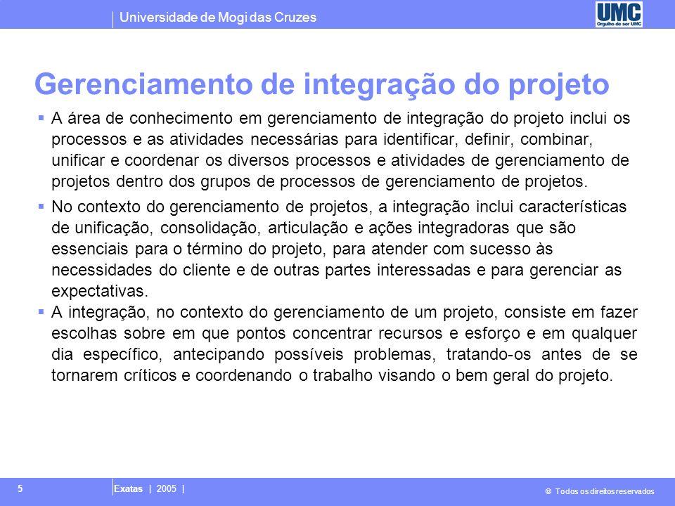 Universidade de Mogi das Cruzes © Todos os direitos reservados Exatas   2005   36 4.6 Controle integrado de mudanças O processo Controle integrado de mudanças é realizado desde o início do projeto até o seu término.