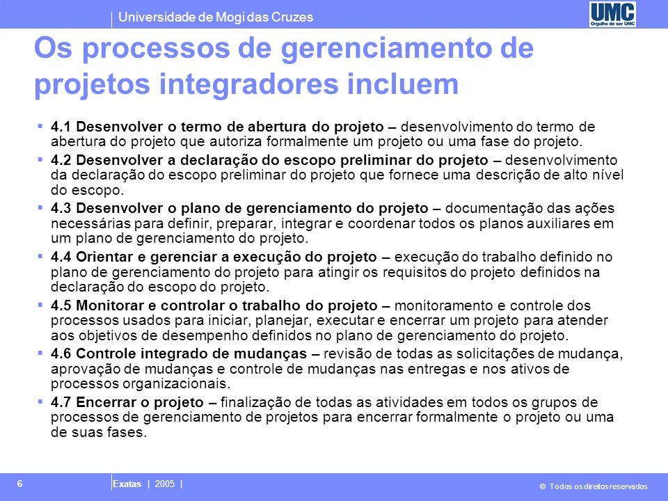 Universidade de Mogi das Cruzes © Todos os direitos reservados Exatas | 2005 | 6 Os processos de gerenciamento de projetos integradores incluem 4.1 De