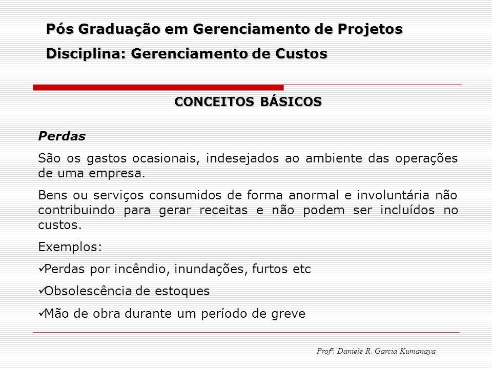 Pós Graduação em Gerenciamento de Projetos Disciplina: Gerenciamento de Custos Profª. Daniele R. Garcia Kumanaya CONCEITOS BÁSICOS Perdas São os gasto