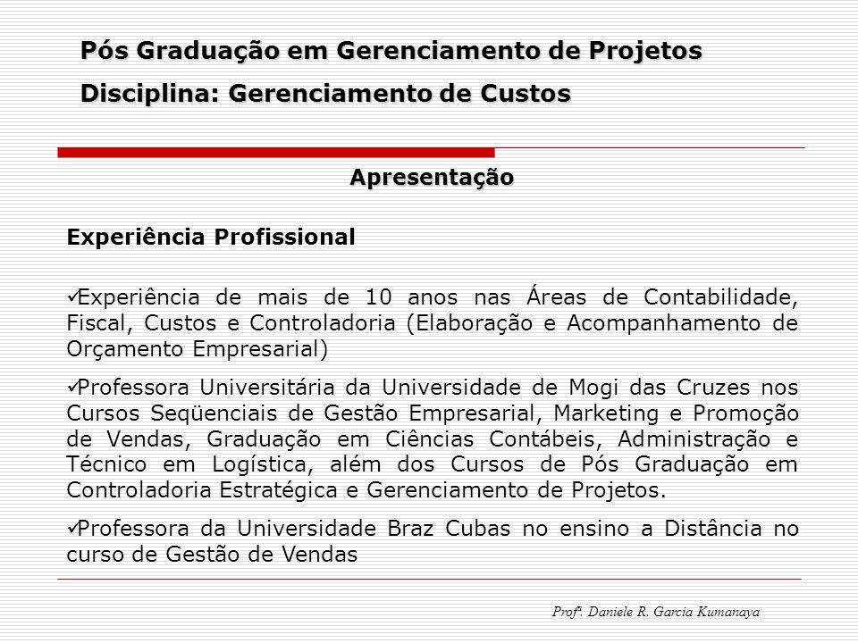 Pós Graduação em Gerenciamento de Projetos Disciplina: Gerenciamento de Custos Profª. Daniele R. Garcia Kumanaya Apresentação Experiência Profissional