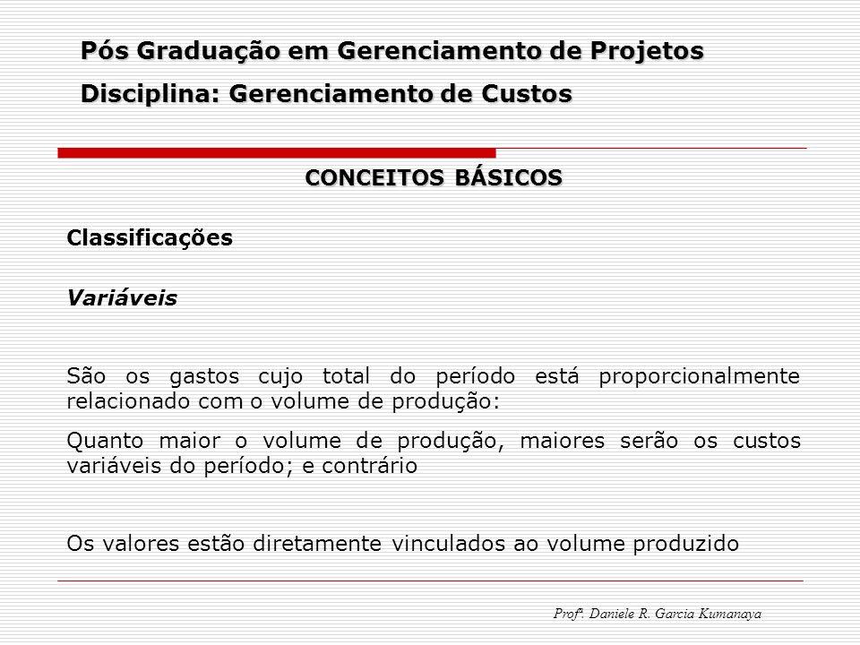 Pós Graduação em Gerenciamento de Projetos Disciplina: Gerenciamento de Custos Profª. Daniele R. Garcia Kumanaya CONCEITOS BÁSICOS Classificações Vari