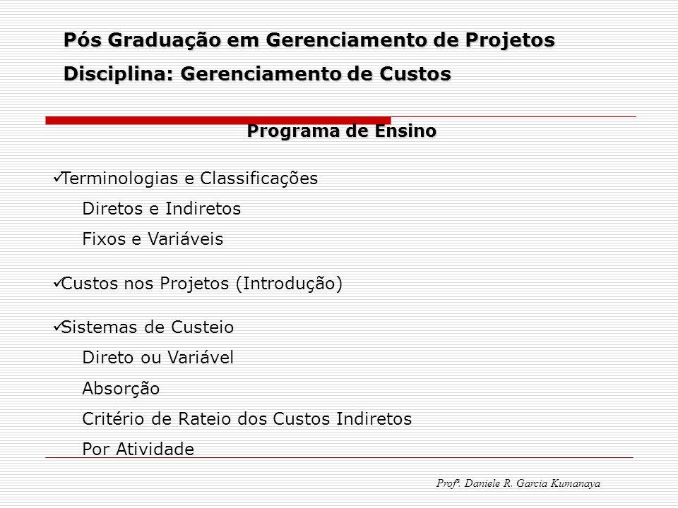 Pós Graduação em Gerenciamento de Projetos Disciplina: Gerenciamento de Custos Profª. Daniele R. Garcia Kumanaya Programa de Ensino Terminologias e Cl