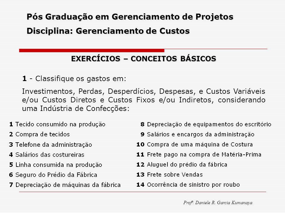Pós Graduação em Gerenciamento de Projetos Disciplina: Gerenciamento de Custos Profª. Daniele R. Garcia Kumanaya EXERCÍCIOS – CONCEITOS BÁSICOS 1 - Cl