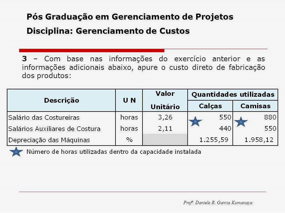 Pós Graduação em Gerenciamento de Projetos Disciplina: Gerenciamento de Custos Profª. Daniele R. Garcia Kumanaya 3 – Com base nas informações do exerc
