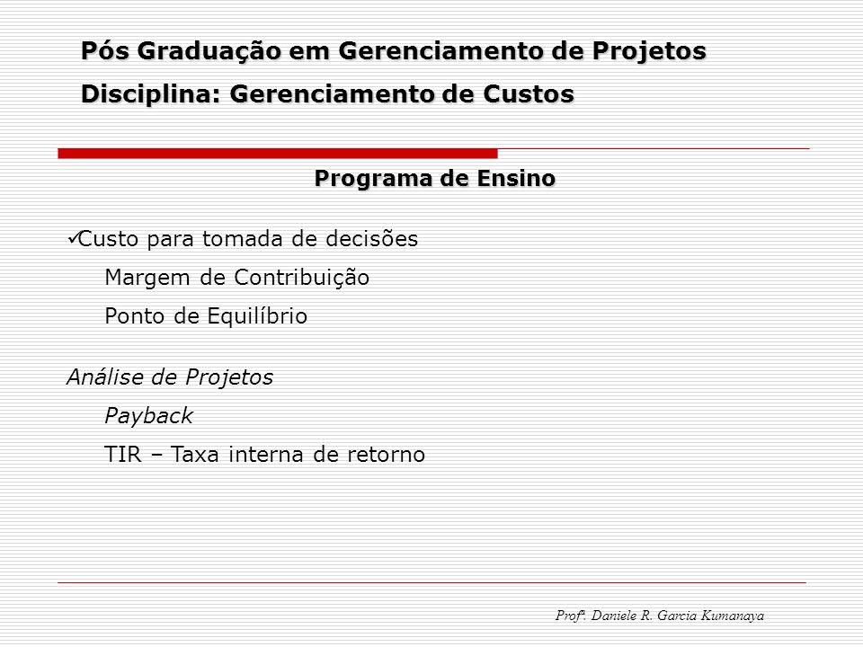 Pós Graduação em Gerenciamento de Projetos Disciplina: Gerenciamento de Custos Profª. Daniele R. Garcia Kumanaya Programa de Ensino Custo para tomada