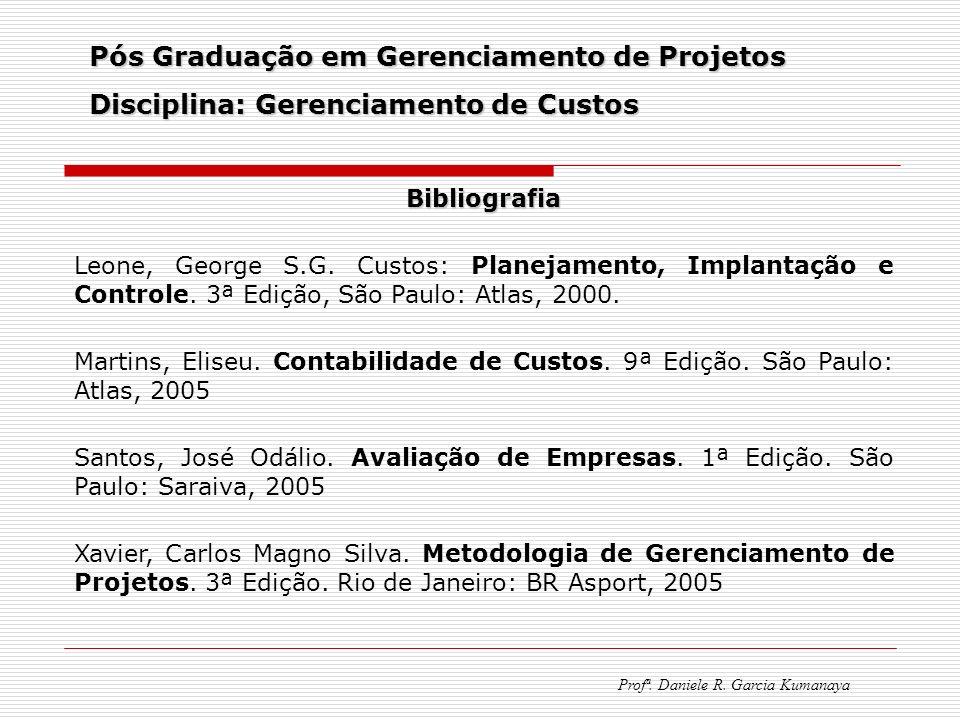 Pós Graduação em Gerenciamento de Projetos Disciplina: Gerenciamento de Custos Profª. Daniele R. Garcia Kumanaya Bibliografia Leone, George S.G. Custo