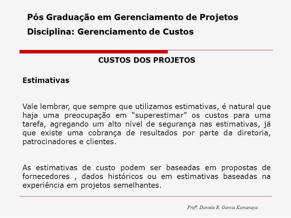 Pós Graduação em Gerenciamento de Projetos Disciplina: Gerenciamento de Custos Profª. Daniele R. Garcia Kumanaya CUSTOS DOS PROJETOS Estimativas Vale