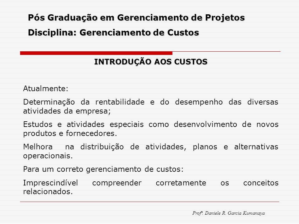 Pós Graduação em Gerenciamento de Projetos Disciplina: Gerenciamento de Custos Profª. Daniele R. Garcia Kumanaya INTRODUÇÃO AOS CUSTOS Atualmente: Det