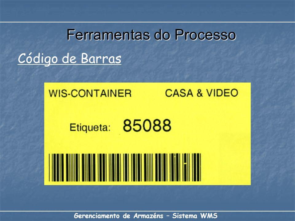 Gerenciamento de Armazéns – Sistema WMS Código de Barras Ferramentas do Processo