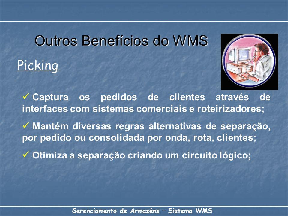 Outros Benefícios do WMS Gerenciamento de Armazéns – Sistema WMS Picking Captura os pedidos de clientes através de interfaces com sistemas comerciais