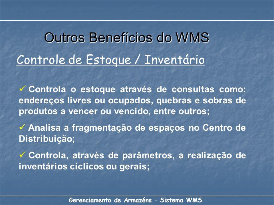 Outros Benefícios do WMS Gerenciamento de Armazéns – Sistema WMS Controle de Estoque / Inventário Controla o estoque através de consultas como: endere