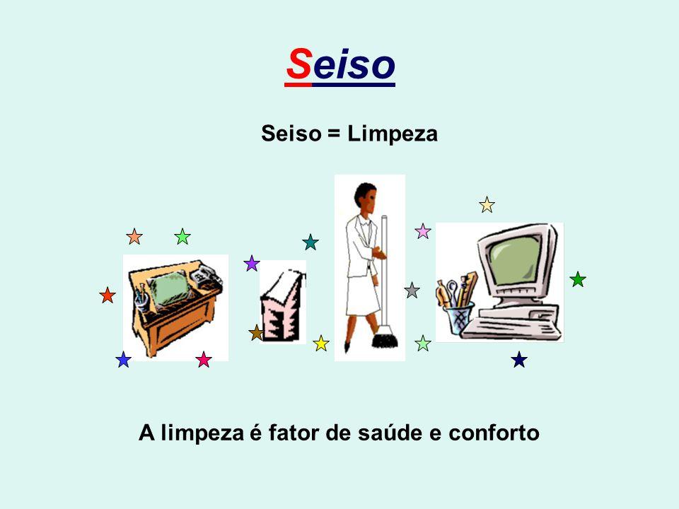 Seiso Seiso = Limpeza A limpeza é fator de saúde e conforto