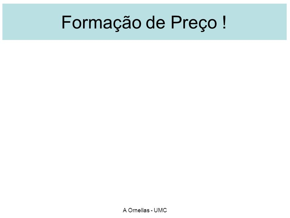 Formação de preço ( básico ) A. Ornellas - UMC Matéria prima Mão de obra + +