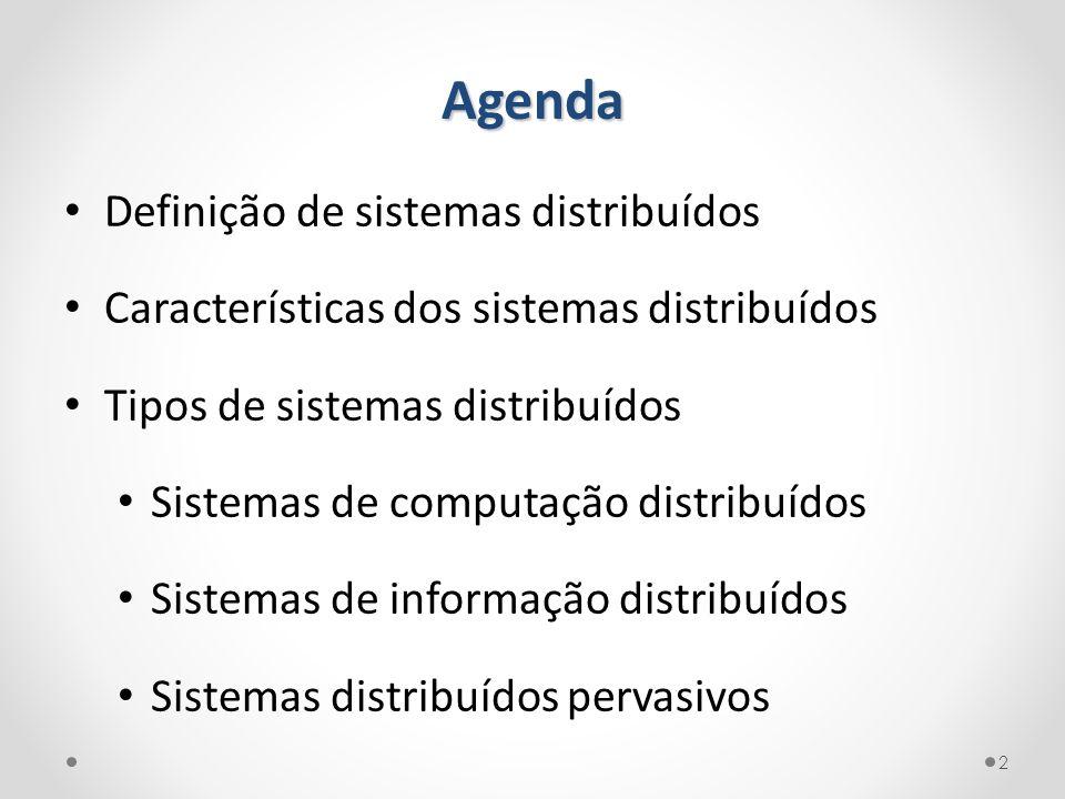 Agenda Definição de sistemas distribuídos Características dos sistemas distribuídos Tipos de sistemas distribuídos Sistemas de computação distribuídos