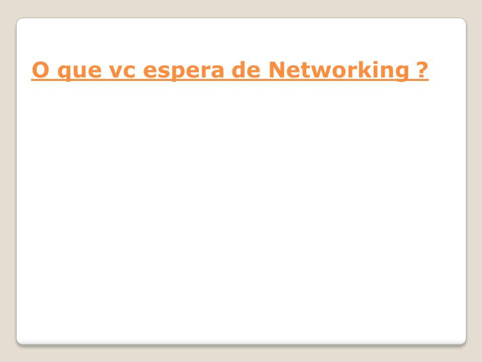 O que vc espera de Networking ?