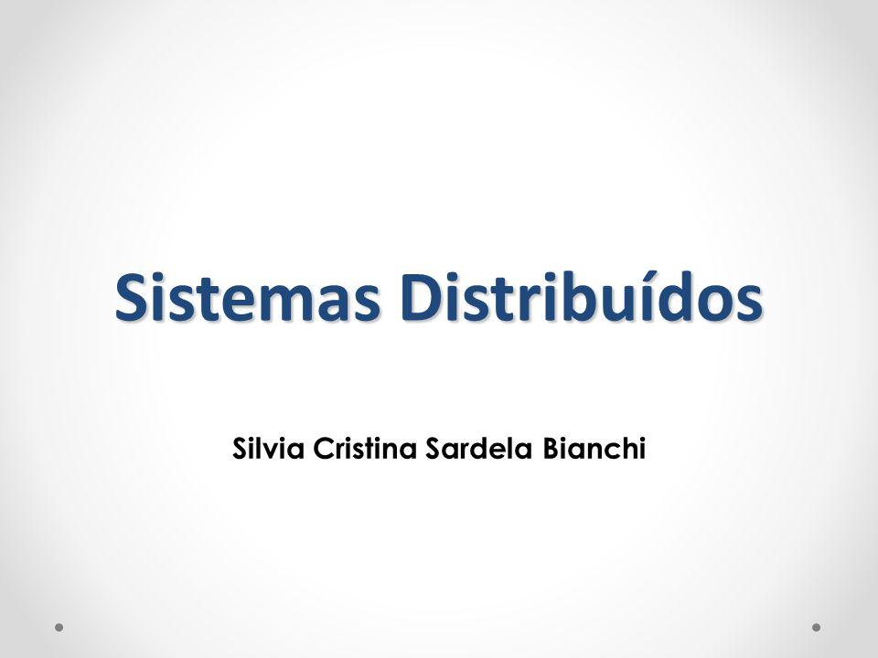 Sistemas Distribuídos Silvia Cristina Sardela Bianchi