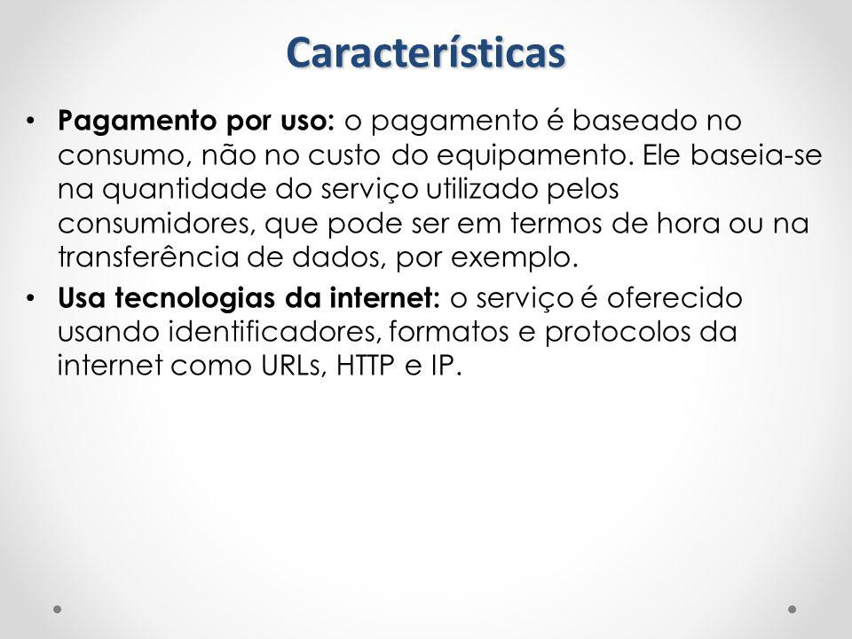 Pagamento por uso: o pagamento é baseado no consumo, não no custo do equipamento. Ele baseia-se na quantidade do serviço utilizado pelos consumidores,
