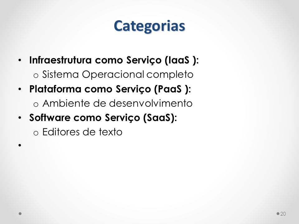 Infraestrutura como Serviço (IaaS ): o Sistema Operacional completo Plataforma como Serviço (PaaS ): o Ambiente de desenvolvimento Software como Servi