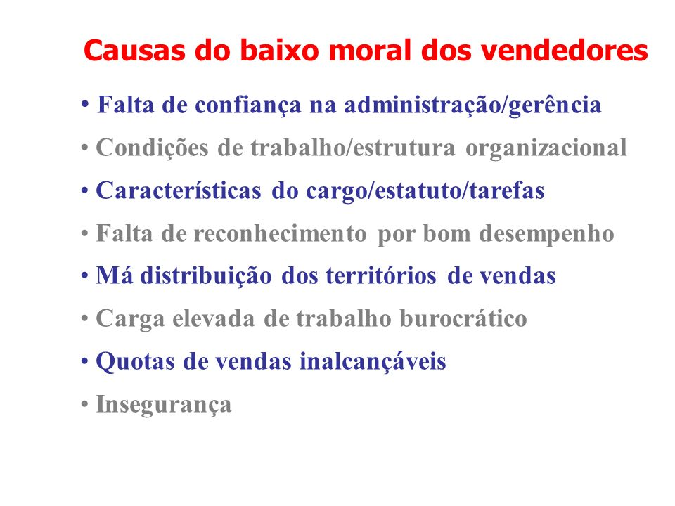 Causas do baixo moral dos vendedores Falta de confiança na administração/gerência Condições de trabalho/estrutura organizacional Características do ca
