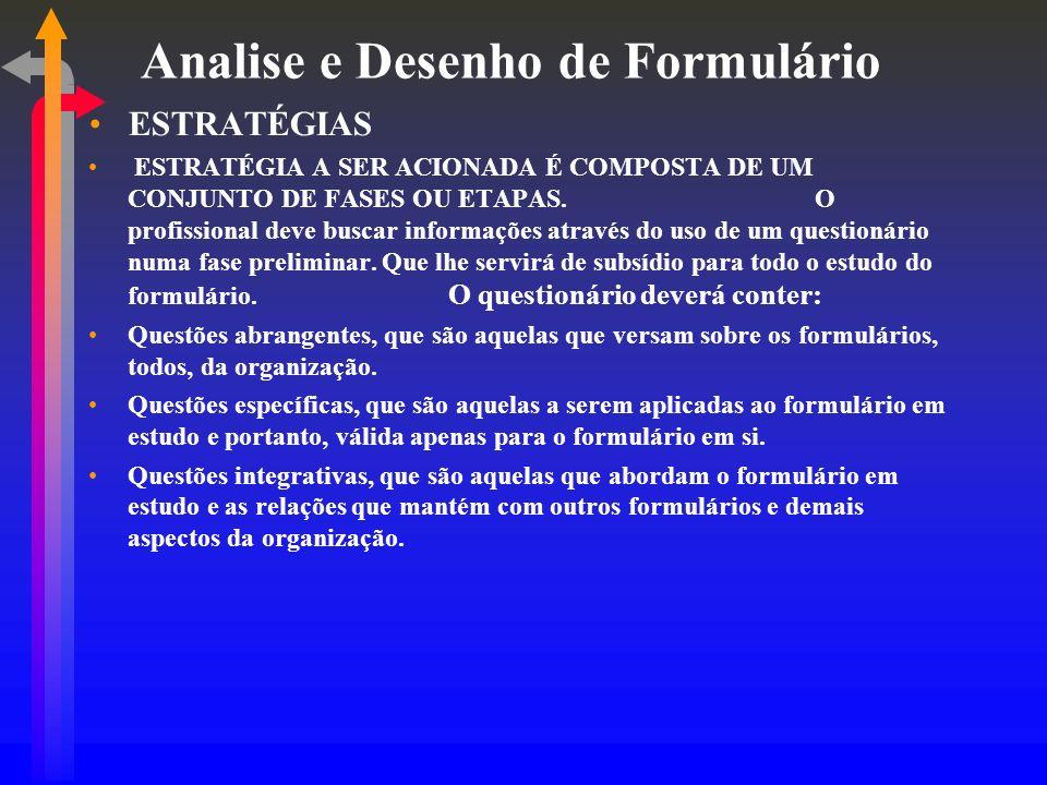 Analise e Desenho de Formulário ESTRATÉGIAS ESTRATÉGIA A SER ACIONADA É COMPOSTA DE UM CONJUNTO DE FASES OU ETAPAS. O profissional deve buscar informa