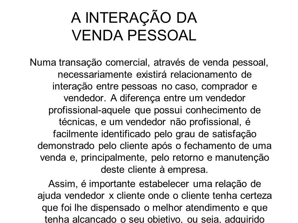 VENDA PESSOAL Venda é uma transação entre duas pessoas que implica na transferência de posse de um produto, serviço ou idéia. (Marcos Cobra-livro Admi