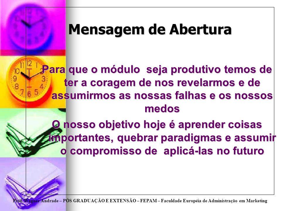 Prof. Wagner Andrade – PÓS GRADUAÇÃO E EXTENSÃO – FEPAM – Faculdade Européia de Administração em Marketing Mensagem de Abertura Para que o módulo seja