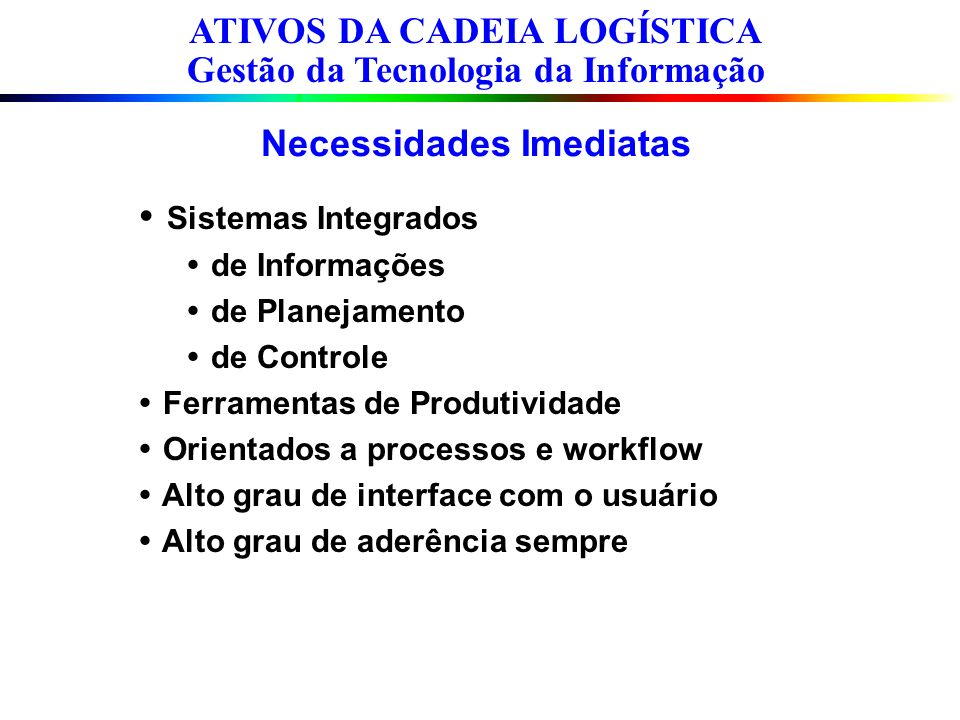 Necessidades Imediatas Sistemas Integrados de Informações de Planejamento de Controle Ferramentas de Produtividade Orientados a processos e workflow A