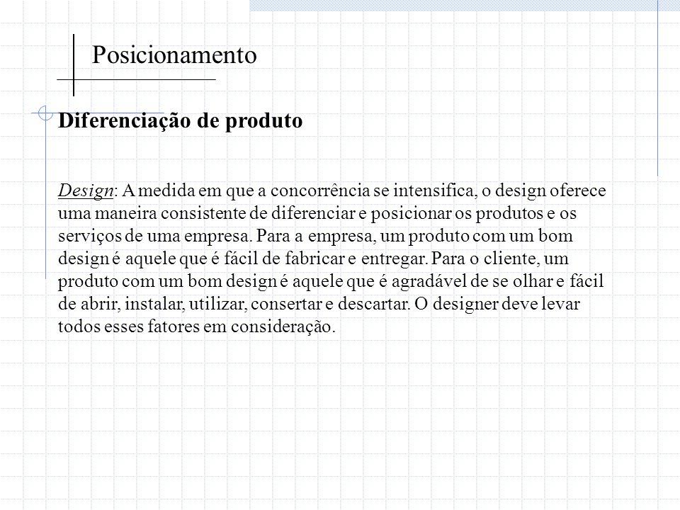 Posicionamento Diferenciação de produto Design: A medida em que a concorrência se intensifica, o design oferece uma maneira consistente de diferenciar
