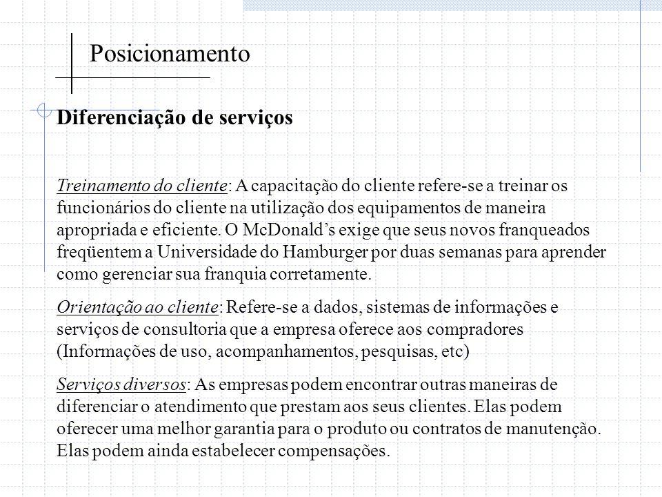 Posicionamento Diferenciação de serviços Treinamento do cliente: A capacitação do cliente refere-se a treinar os funcionários do cliente na utilização