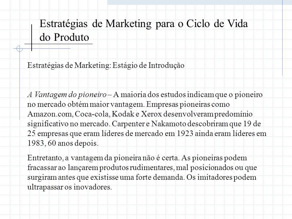 Estratégias de Marketing para o Ciclo de Vida do Produto Estratégias de Marketing: Estágio de Introdução A Vantagem do pioneiro – A maioria dos estudo
