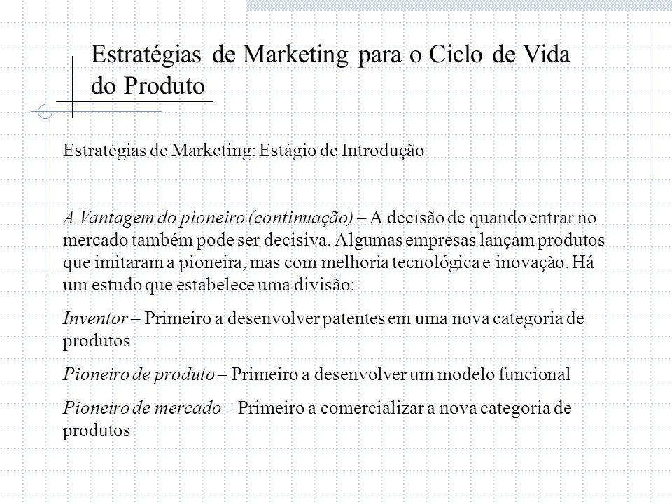 Estratégias de Marketing para o Ciclo de Vida do Produto Estratégias de Marketing: Estágio de Introdução A Vantagem do pioneiro (continuação) – A deci
