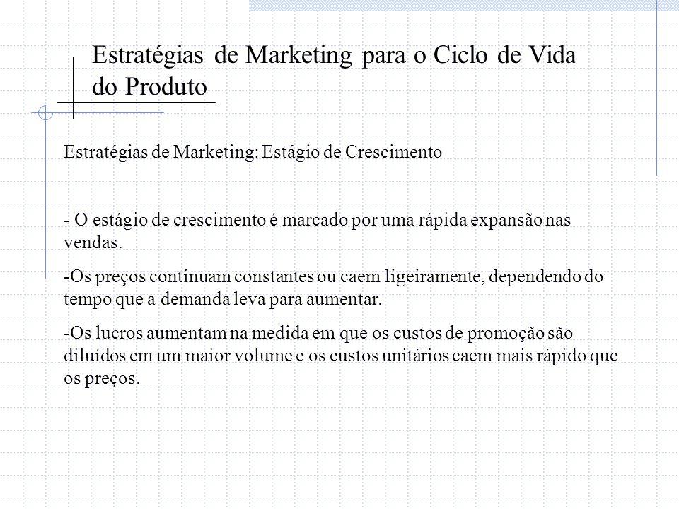 Estratégias de Marketing para o Ciclo de Vida do Produto Estratégias de Marketing: Estágio de Crescimento - O estágio de crescimento é marcado por uma