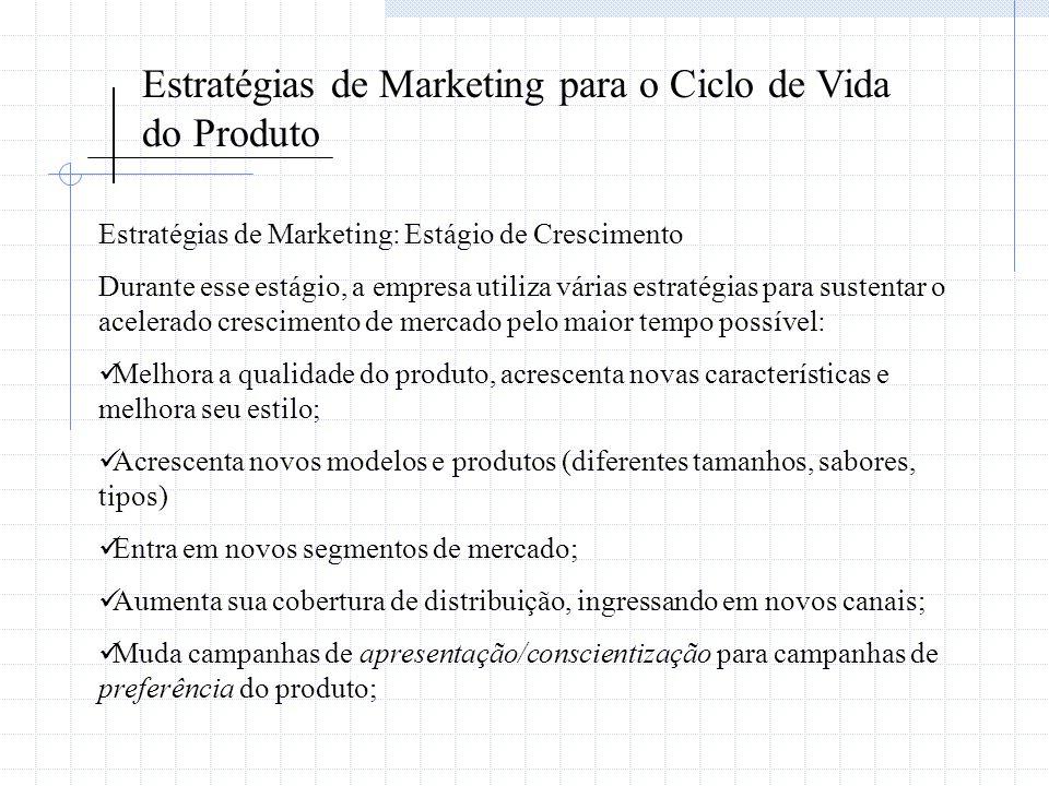 Estratégias de Marketing para o Ciclo de Vida do Produto Estratégias de Marketing: Estágio de Crescimento Durante esse estágio, a empresa utiliza vári