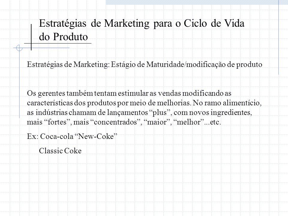 Estratégias de Marketing para o Ciclo de Vida do Produto Estratégias de Marketing: Estágio de Maturidade/modificação de produto Os gerentes também ten