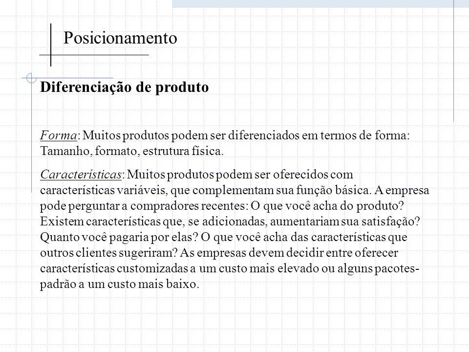 Posicionamento Diferenciação de produto Forma: Muitos produtos podem ser diferenciados em termos de forma: Tamanho, formato, estrutura física. Caracte