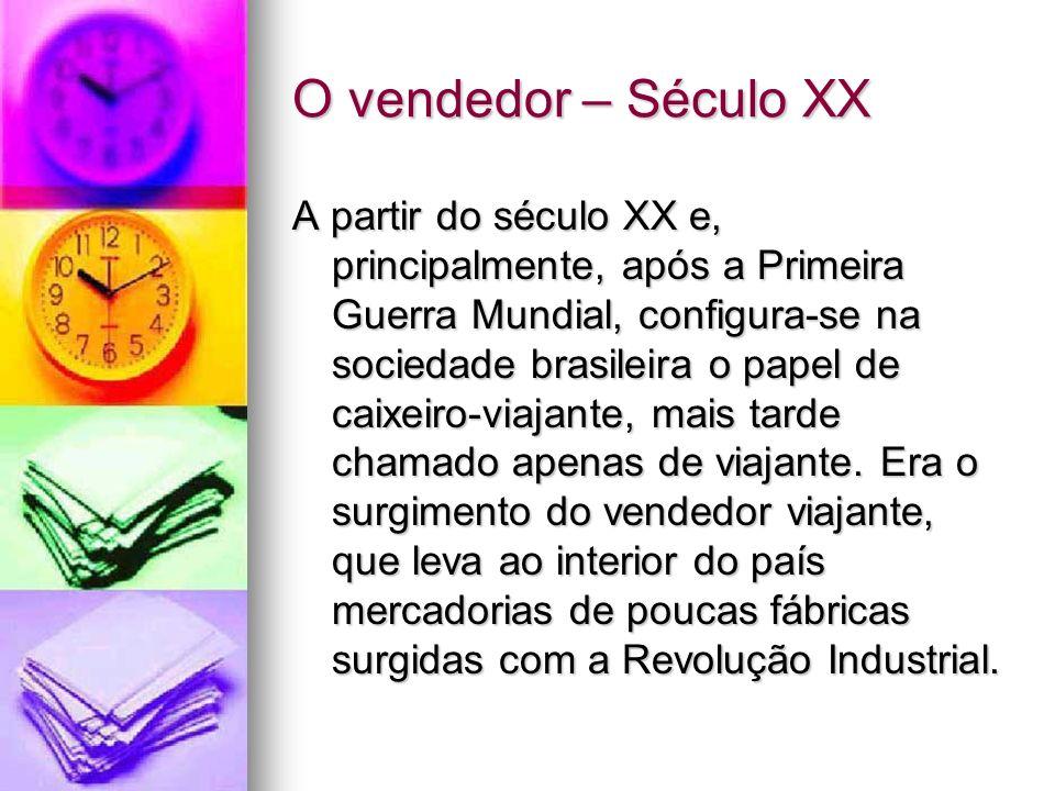 O vendedor – Século XX A partir do século XX e, principalmente, após a Primeira Guerra Mundial, configura-se na sociedade brasileira o papel de caixei