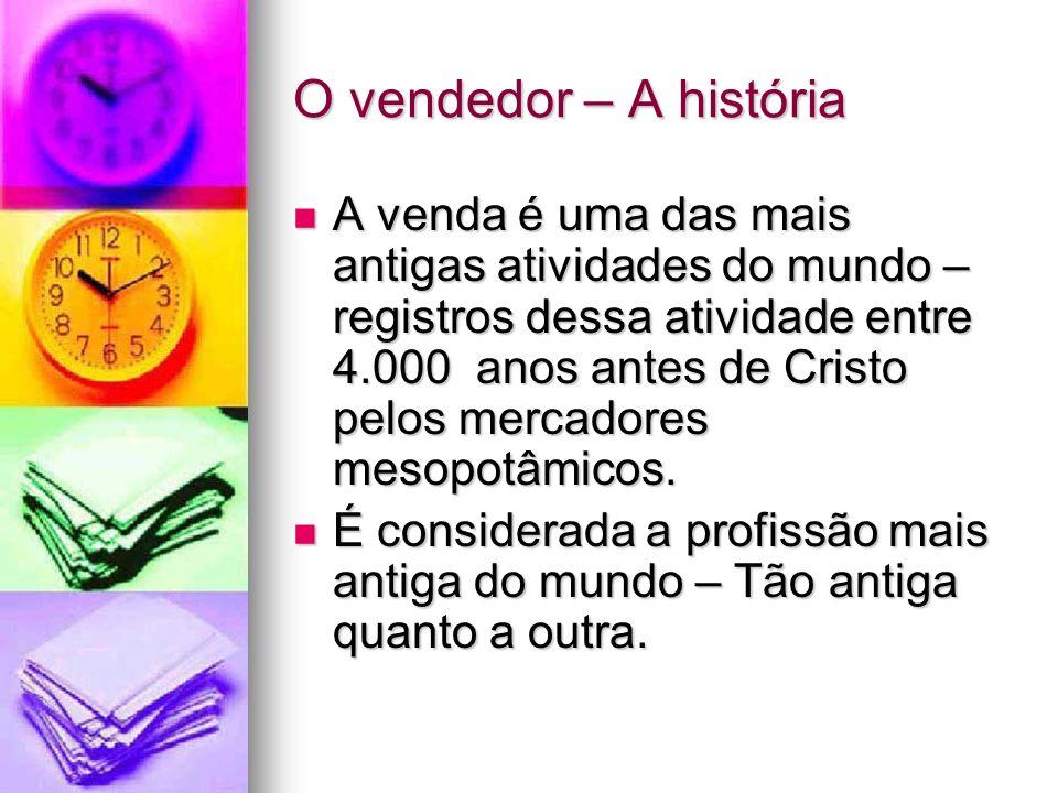 O vendedor – A história A venda é uma das mais antigas atividades do mundo – registros dessa atividade entre 4.000 anos antes de Cristo pelos mercador