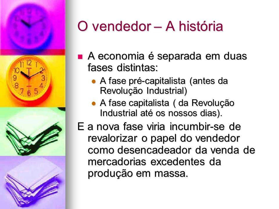 O vendedor – A história A economia é separada em duas fases distintas: A economia é separada em duas fases distintas: A fase pré-capitalista (antes da