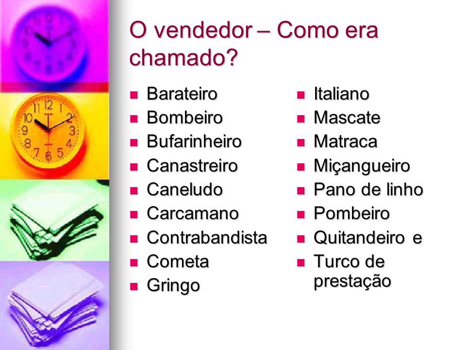 O vendedor – A Colônia e o Império O mascate praticamente sustentou a vida comercial brasileira nos períodos da Colônia e do Império.