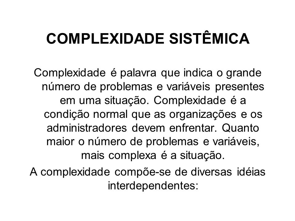 Situações Complexas As situações e problemas devem ser encarados como produto de múltiplas causas e variáveis interdependentes.