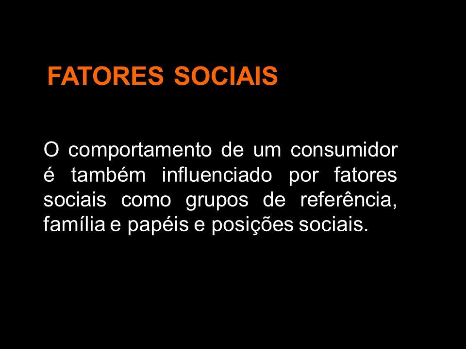 FATORES SOCIAIS O comportamento de um consumidor é também influenciado por fatores sociais como grupos de referência, família e papéis e posições soci