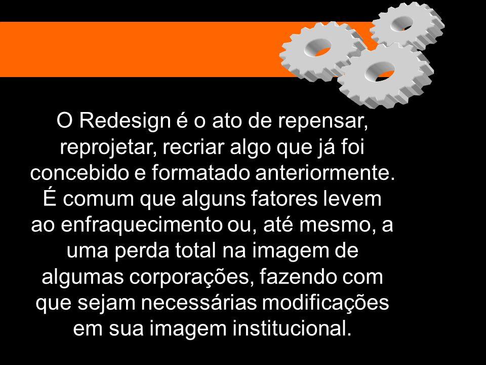 O Redesign é o ato de repensar, reprojetar, recriar algo que já foi concebido e formatado anteriormente. É comum que alguns fatores levem ao enfraquec
