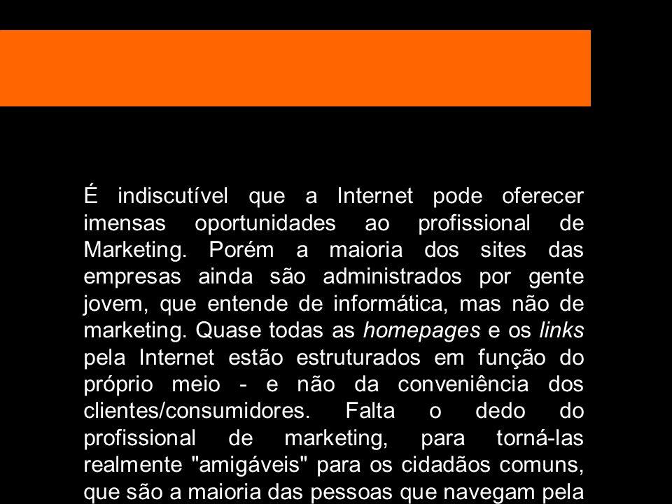 É indiscutível que a Internet pode oferecer imensas oportunidades ao profissional de Marketing. Porém a maioria dos sites das empresas ainda são admin
